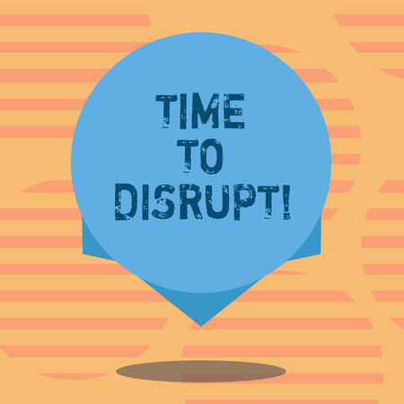 Word writing text Time To Disrupt. Business concept for Moment of disruption innovation required right now Blank Color Circle Floating photo with Shadow and Design at the Edge