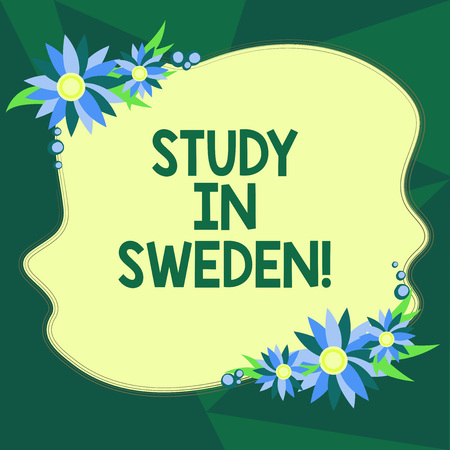 Writing note showing Study In Sweden. Business photo showcasing Travel to European country for educational purposes Blank Uneven Color Shape with Flowers Border for Cards Invitation Ads