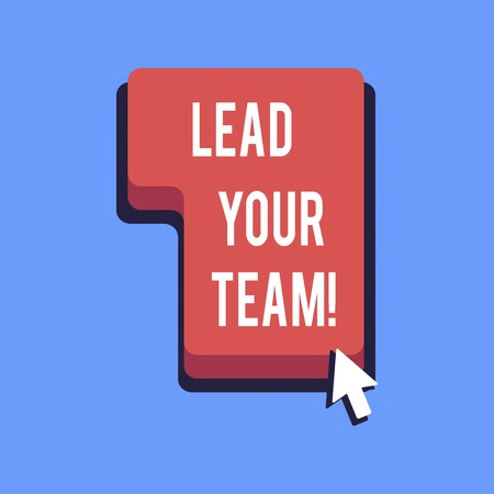Writing note showing Lead Your Team. Business photo showcasing Be a good leader to obtain success and accomplish goals Stok Fotoğraf - 117182654