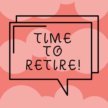 Writing note showing Time To Retire. Business photo showcasing Take the pensioner status stop working in elderly old enough Rectangular Outline Transparent Comic Speech Bubble photo Blank Space