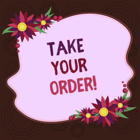 Writing note showing Take Your Order. Business photo showcasing Service in a restaurant caf or any other food place Blank Uneven Color Shape with Flowers Border for Cards Invitation Ads