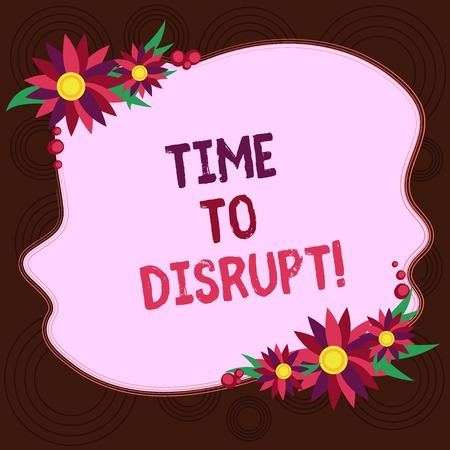 Writing note showing Time To Disrupt. Business photo showcasing Moment of disruption innovation required right now Blank Uneven Color Shape with Flowers Border for Cards Invitation Ads Stok Fotoğraf