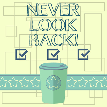 Text sign showing Never Look Back. Conceptual photo Do not have regrets for your actions be optimistic 3D Coffee To Go Cup with Lid Cover and Stars on Strip Blank Text Space 写真素材