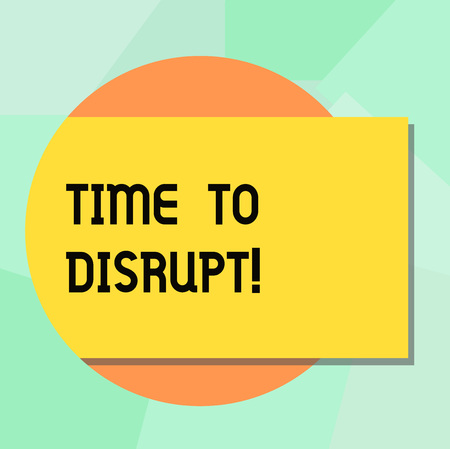 Conceptual hand writing showing Time To Disrupt. Business photo showcasing Moment of disruption innovation required right now Rectangular Color Shape with Shadow Coming Out from a Circle