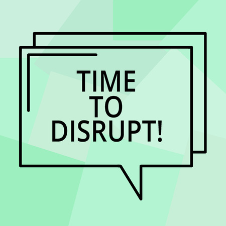Conceptual hand writing showing Time To Disrupt. Business photo text Moment of disruption innovation required right now Rectangular Outline Transparent Comic Speech Bubble Space