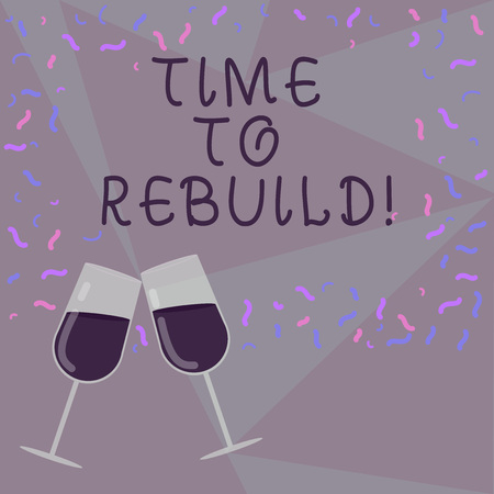 Text sign showing Time To Rebuild. Conceptual photo Right moment to renovate spaces or strategies to innovate Filled Wine Glass Toasting for Celebration with Scattered Confetti photo