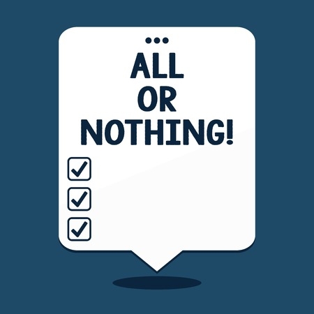 Text sign showing All Or Nothing. Conceptual photo To get or lose everything no middle points accepted