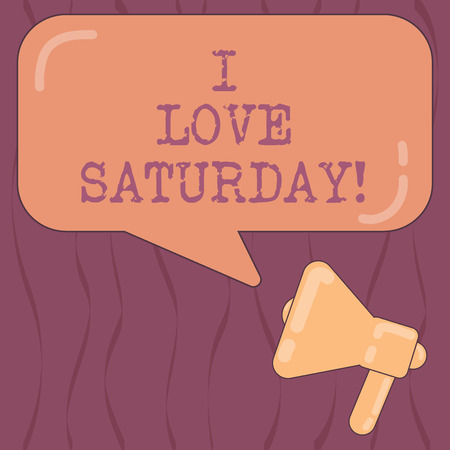 Word writing text I Love Saturday. Business concept for To have affection for the weekend happy excited relax Megaphone photo and Blank Rectangular Color Speech Bubble with Reflection