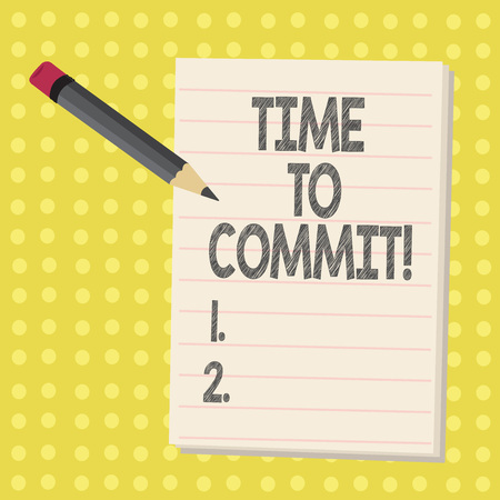 Word writing text Time To Commit. Business concept for Engagement or obligation that restricts freedom of action