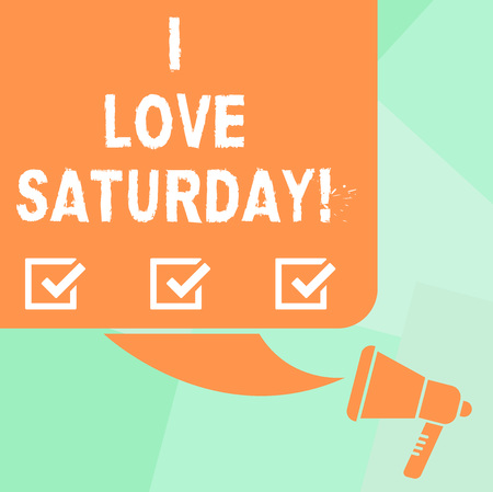 Conceptual hand writing showing I Love Saturday. Business photo text To have affection for the weekend happy excited relax Color Silhouette of Blank Square Speech Bubble and Megaphone