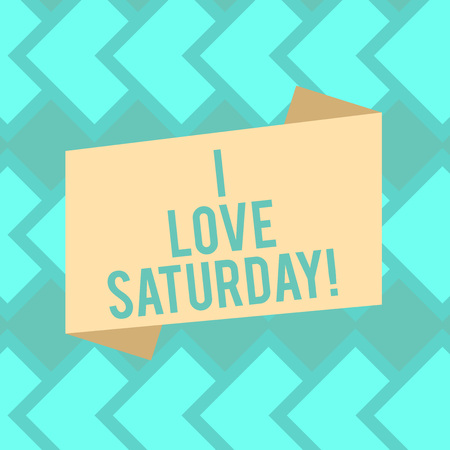 Text sign showing I Love Saturday. Conceptual photo To have affection for the weekend happy excited relax Blank Color Folded Banner Strip Flat Style photo for Announcement Poster