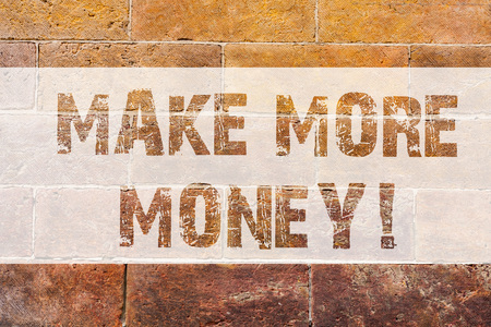 Text sign showing Make More Money. Conceptual photo Increase your incomes salary benefits Work harder Ambition Brick Wall art like Graffiti motivational call written on the wall