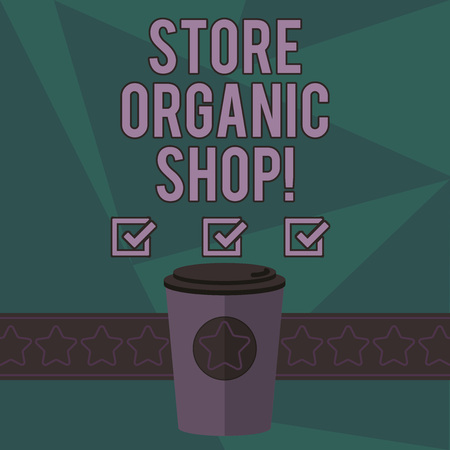 Writing note showing Store Organic Shop. Business photo showcasing type of grocery store that primarily sells health foods 3D Coffee To Go Cup with Lid Cover and Stars on Strip Blank Text Space