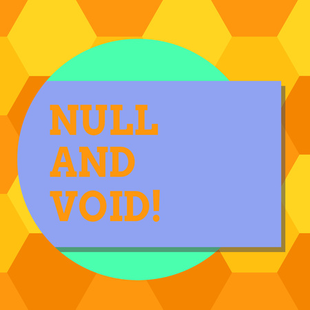 Handwriting text Null And Void. Concept meaning Cancel a contract Having no legal force Invalid Ineffective Blank Rectangular Color Shape with Shadow Coming Out from a Circle photo
