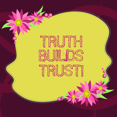 Conceptual hand writing showing Truth Builds Trust. Business photo showcasing you think they are reliable and have confidence in them Blank Color Shape with Flowers Border for Cards Invitation