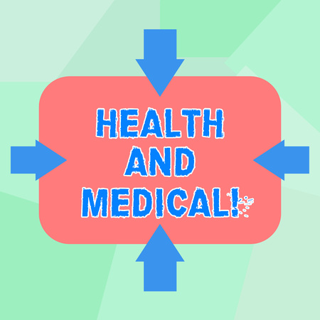 Conceptual hand writing showing Health And Medical. Business photo text condition organism which performs its functions normally Arrows on Four Sides of Rectangular Shape Pointing Inward