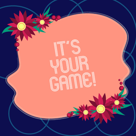 Word writing text It S Your Game. Business concept for You plan your own strategies to obtain success Leisure Blank Uneven Color Shape with Flowers Border for Cards Invitation Ads