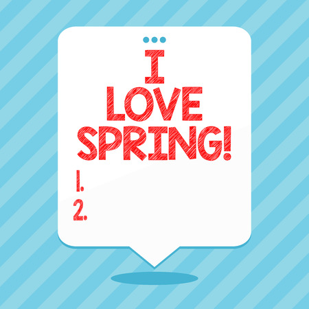 Word writing text I Love Spring. Business concept for Affection for season of year where there are lot of flowers