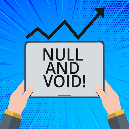 Handwriting text Null And Void. Concept meaning Cancel a contract Having no legal force Invalid Ineffective