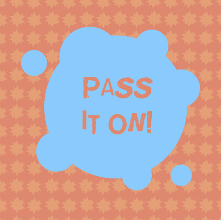 Writing note showing Pass It On. Business photo showcasing Share something with others Spread the word sharing talking Blank Deformed Color Round Shape with Small Circles Abstract photo Stock Photo
