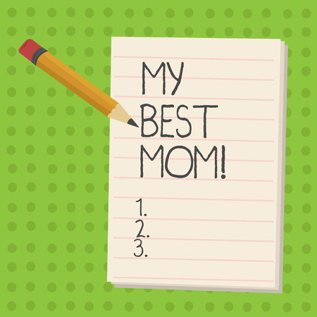 Handwriting text My Best Mom. Concept meaning Admire have affection good feelings love to your mother