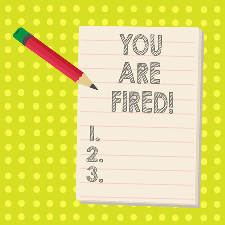 Word writing text You Are Fired. Business concept for Getting out from the job and become jobless not end the career