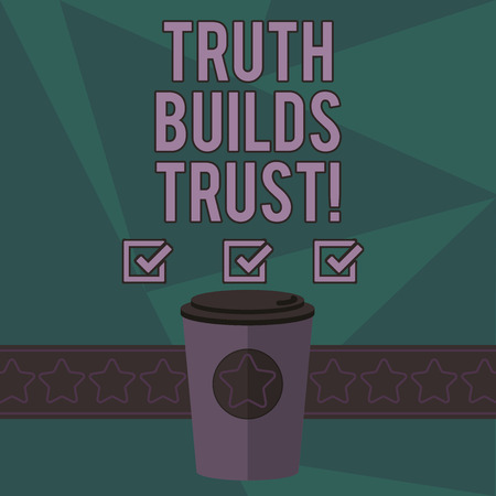 Writing note showing Truth Builds Trust. Business photo showcasing you think they are reliable and have confidence in them 3D Coffee To Go Cup with Lid Cover and Stars on Strip Blank Text Space 写真素材