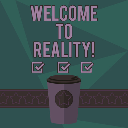Writing note showing Welcome To Reality. Business photo showcasing state things they actually exist as opposed idealistic 3D Coffee To Go Cup with Lid Cover and Stars on Strip Blank Text Space 写真素材