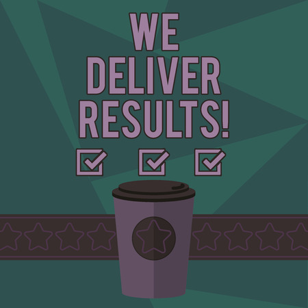 Writing note showing We Deliver Results. Business photo showcasing organization demonstrating that do not tell words they always do 3D Coffee To Go Cup with Lid Cover and Stars on Strip Blank Text Spa