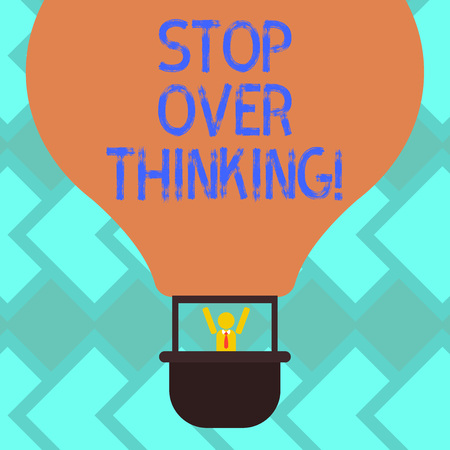 Text sign showing Stop Over Thinking. Conceptual photo avoid think about something too much or for long Hu analysis Dummy Arms Raising inside Gondola Riding Blank Color Air Balloon