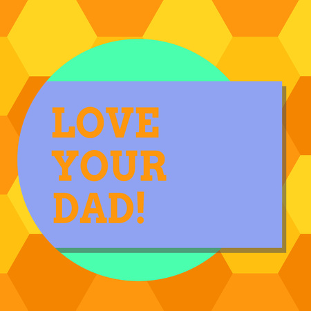 Handwriting text Love Your Dad. Concept meaning Have good feelings about your father Loving emotions Blank Rectangular Color Shape with Shadow Coming Out from a Circle photo Banque d'images