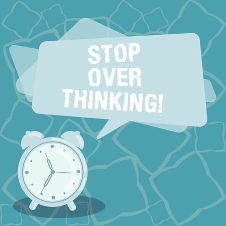Writing note showing Stop Over Thinking. Business photo showcasing avoid think about something too much or for long Blank Rectangular Color Speech Bubble Overlay and Analog Alarm Clock