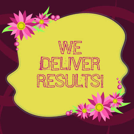 Conceptual hand writing showing We Deliver Results. Business photo showcasing organization demonstrating that do not tell words they always do Blank Color Shape with Flowers Border for Cards Invitation 写真素材