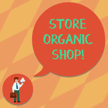 Text sign showing Store Organic Shop. Conceptual photo type of grocery store that primarily sells health foods Man in Necktie Carrying Briefcase Holding Megaphone Blank Speech Bubble