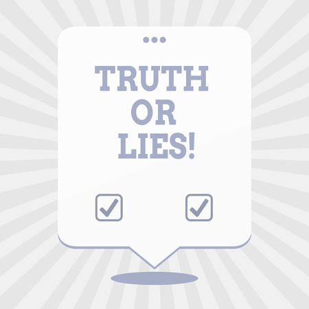 Word writing text Truth Or Lies. Business concept for Decide between a fact or telling a lie Doubt confusion