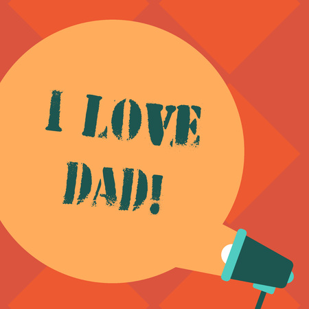 Handwriting text I Love Dad. Concept meaning Good feelings about my father Affection loving happiness Blank Round Color Speech Bubble Coming Out of Megaphone for Announcement