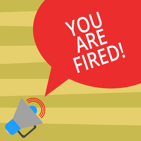 Text sign showing You Are Fired. Conceptual photo Getting out from the job and become jobless not end the career Megaphone with Sound Volume Icon and Blank Color Speech Bubble photo Stock Photo