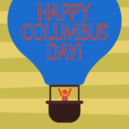 Text sign showing Happy Columbus Day. Conceptual photo holiday commemorates landing of Christopher in Americas Hu analysis Dummy Arms Raising inside Gondola Riding Blank Color Air Balloon