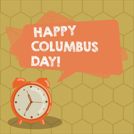 Conceptual hand writing showing Happy Columbus Day. Business photo text holiday commemorates landing of Christopher in Americas Rectangular Speech Bubble Overlay and Analog Alarm Clock