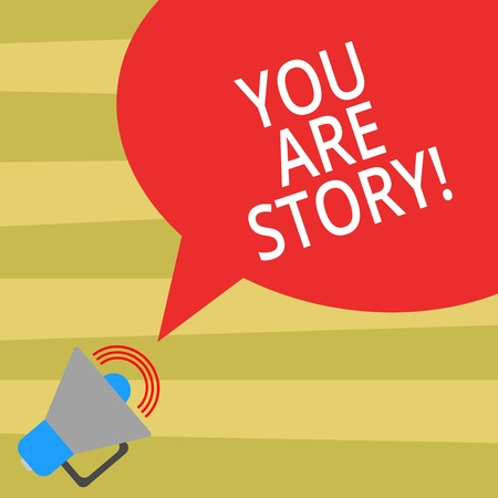 Text sign showing You Are Story. Conceptual photo Your stories count and are important worth to tell everybody Megaphone with Sound Volume Icon and Blank Color Speech Bubble photo