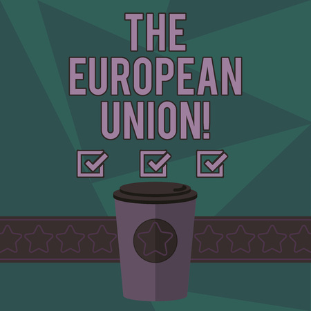 Writing note showing The European Union. Business photo showcasing EU to which the member states of the EEC are evolving 3D Coffee To Go Cup with Lid Cover and Stars on Strip Blank Text Space