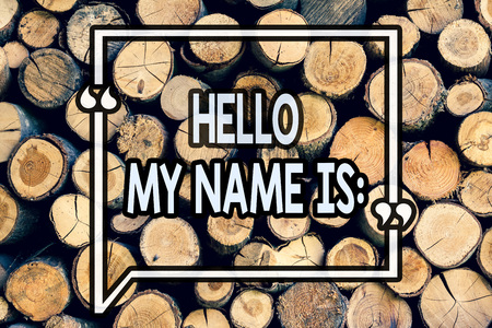 Writing note showing Hello My Name Is. Business photo showcasing meeting someone new Introduction Interview Presentation Wooden background vintage wood wild message ideas intentions thoughts