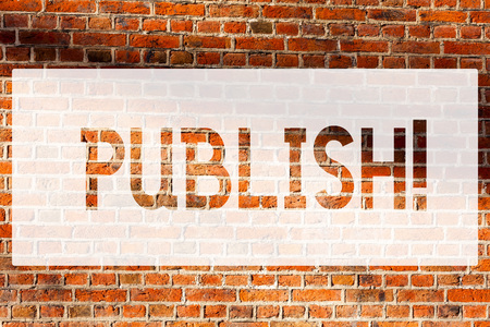 Text sign showing Publish. Conceptual photo Make information available to showing Issue a written product Brick Wall art like Graffiti motivational call written on the wall
