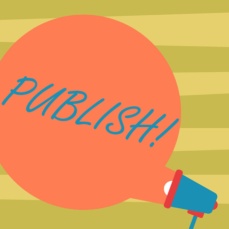 Text sign showing Publish. Conceptual photo Make information available to showing Issue a written product Blank Round Color Speech Bubble Coming Out of Megaphone for Announcement