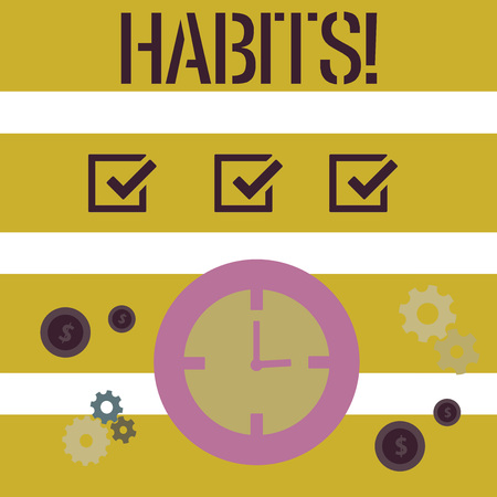 Word writing text Habits. Business concept for Regular tendency or practice Routine Usual Manners Behavior Pattern