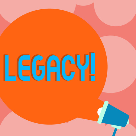 Writing note showing Legacy. Business photo showcasing Transmitted Received from an ancestor Money Properties given by will Round Speech Bubble Coming Out of Megaphone for Announcement