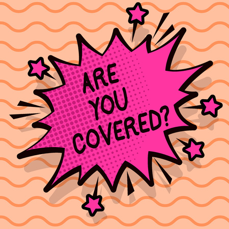 Word writing text Are You Coveredquestion. Business concept for asking about you insurance health statement