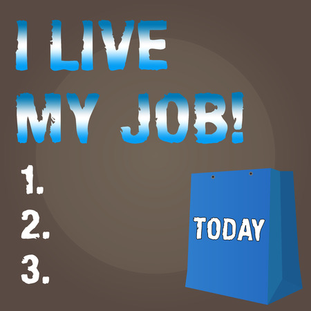 Conceptual hand writing showing I Live My Job. Business photo text Be immerse in and love the Work Enjoy Business Love Job