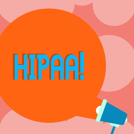 Writing note showing Hipaa. Business photo showcasing Health Insurance Portability and Accountability Act Round Speech Bubble Coming Out of Megaphone for Announcement