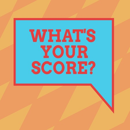 Text sign showing What S Your Scorequestion. Conceptual photo Tell Personal Individual Rating Average Results Blank Rectangular Color Speech Bubble with Border photo Right Hand
